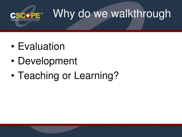 Why do we walkthrough