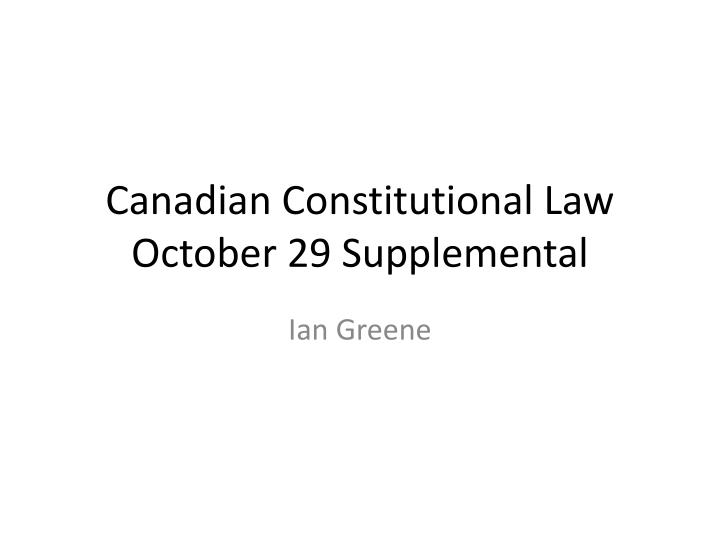Canadian constitutional law october 29 supplemental