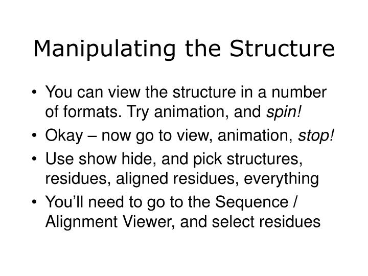 Manipulating the Structure
