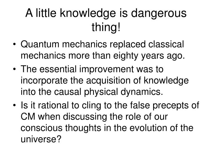 A little knowledge is dangerous thing!
