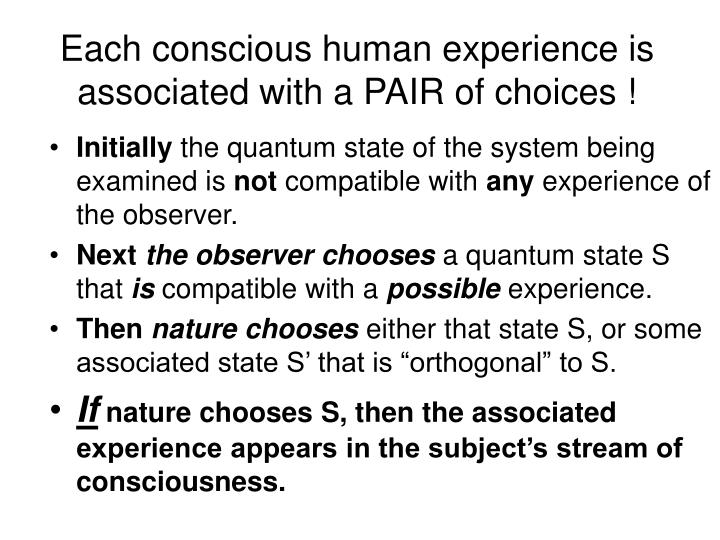 Each conscious human experience is associated with a PAIR of choices !