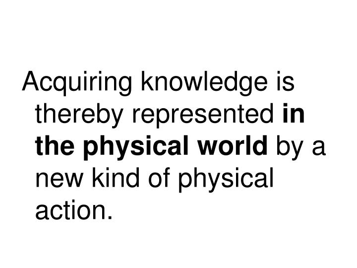Acquiring knowledge is thereby represented