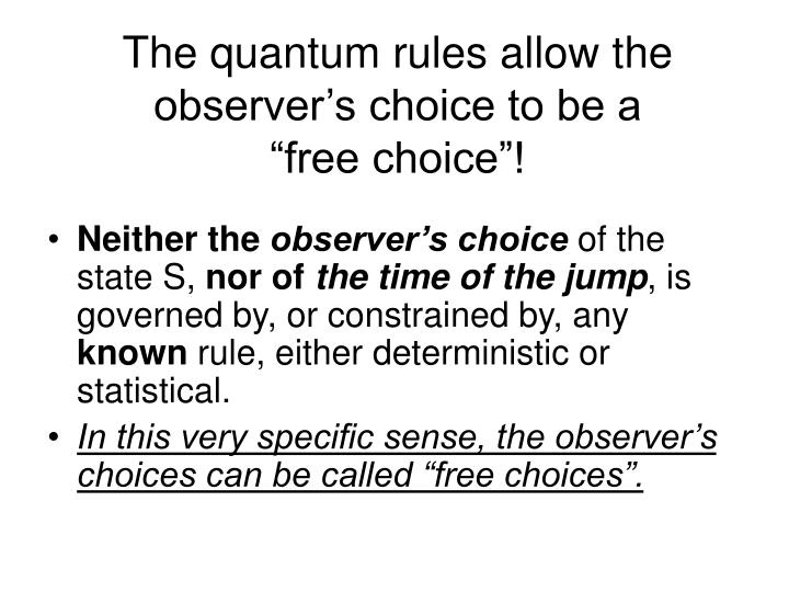 The quantum rules allow the observer's choice to be a