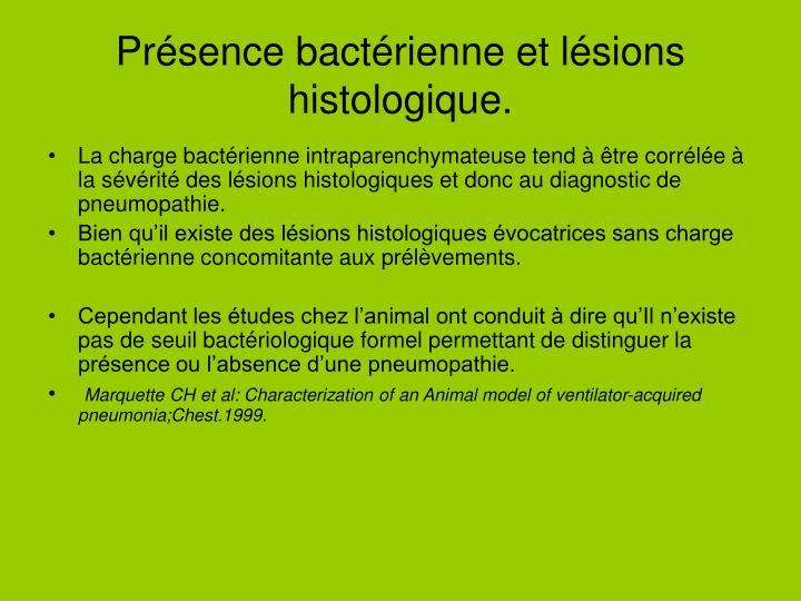 Présence bactérienne et lésions histologique.