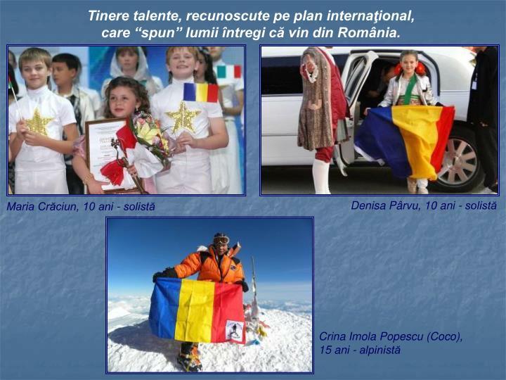 """Tinere talente, recunoscute pe plan internaţional, care """"spun"""" lumii întregi că vin din România."""