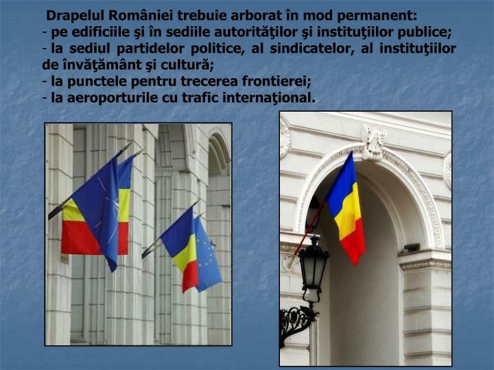 Drapelul României trebuie arborat în mod permanent