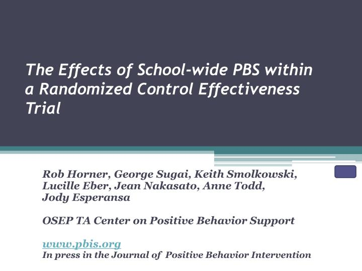 The Effects of School-wide PBS within a Randomized Control Effectiveness Trial