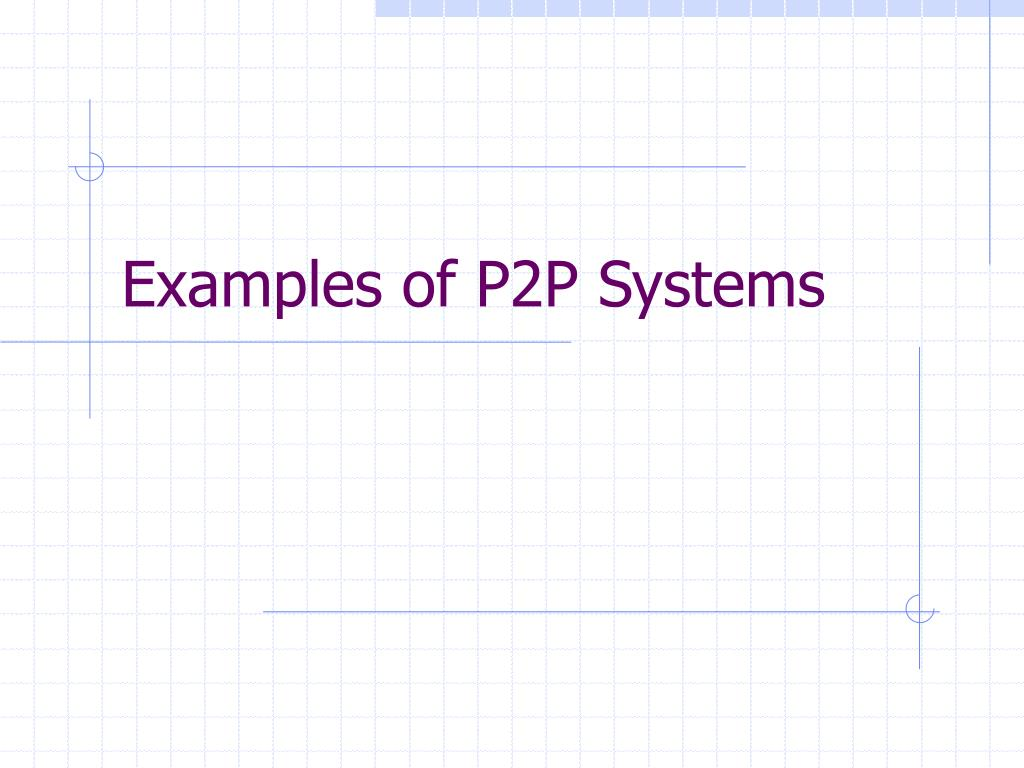 Examples of P2P Systems