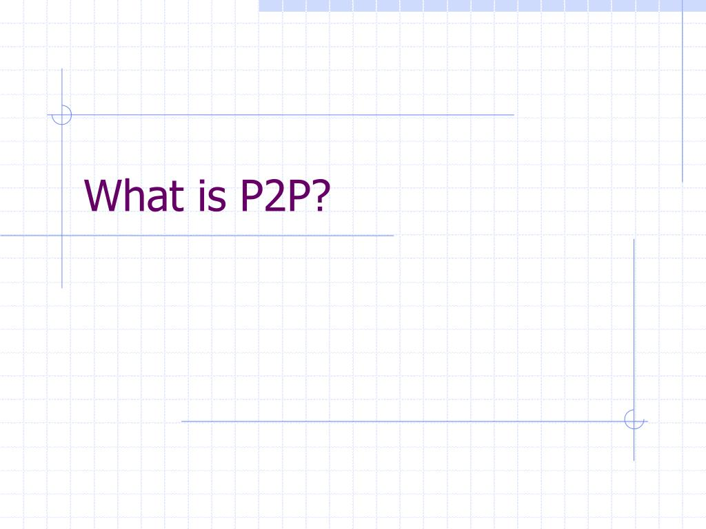 What is P2P?