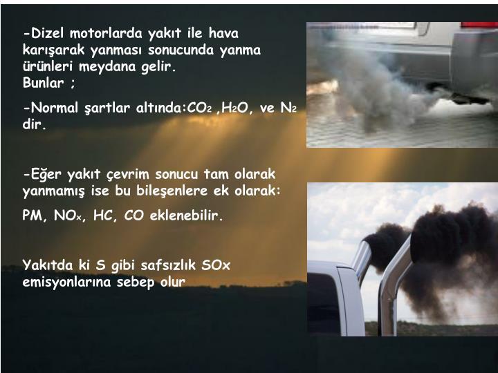 -Dizel motorlarda yakıt ile hava karışarak yanması sonucunda yanma ürünleri meydana gelir.