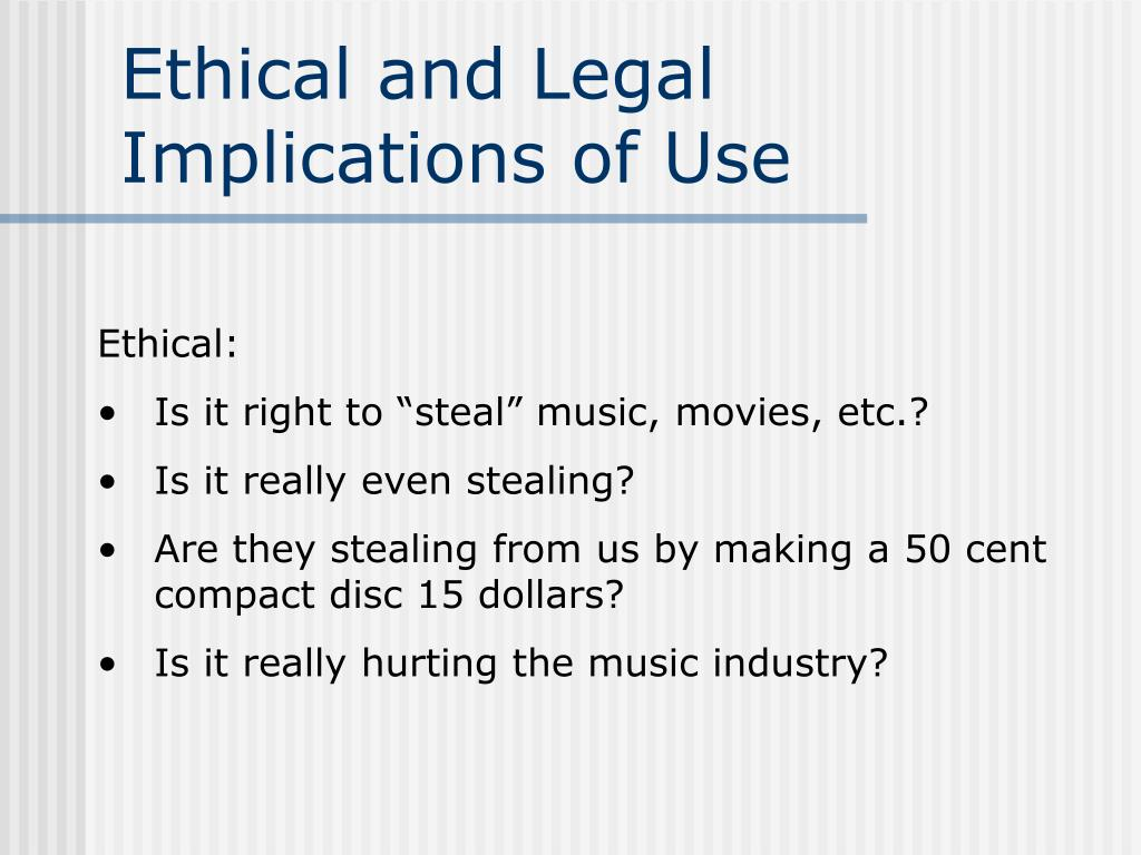 Ethical and Legal Implications of Use
