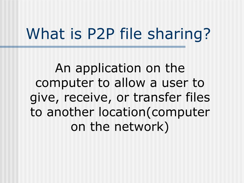What is P2P file sharing?