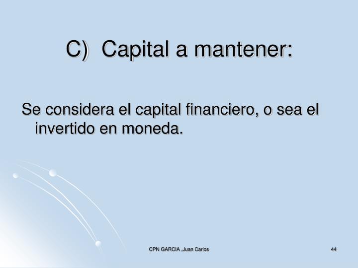 C)Capital a mantener: