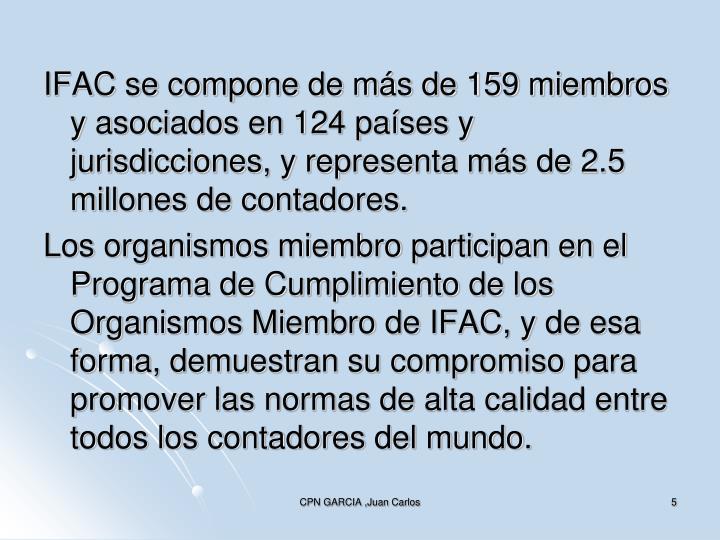 IFAC se compone de más de 159 miembros y asociados en 124 países y jurisdicciones, y representa más de 2.5 millones de contadores.