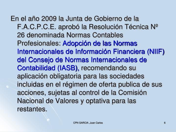 En el año 2009 la Junta de Gobierno de la F.A.C.P.C.E. aprobó la Resolución Técnica Nº 26 denominada Normas Contables Profesionales: