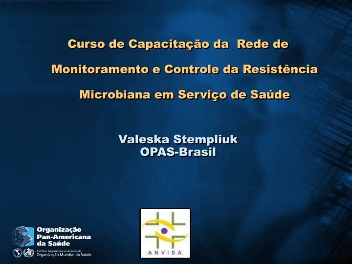 Curso de Capacitação da  Rede de Monitoramento e Controle da Resistência Microbiana em Serviço de Saúde