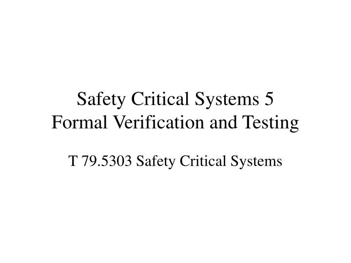 Safety critical systems 5 formal verification and testing