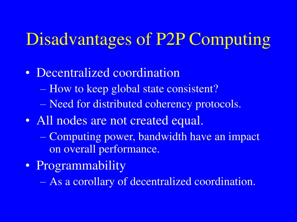 Disadvantages of P2P Computing