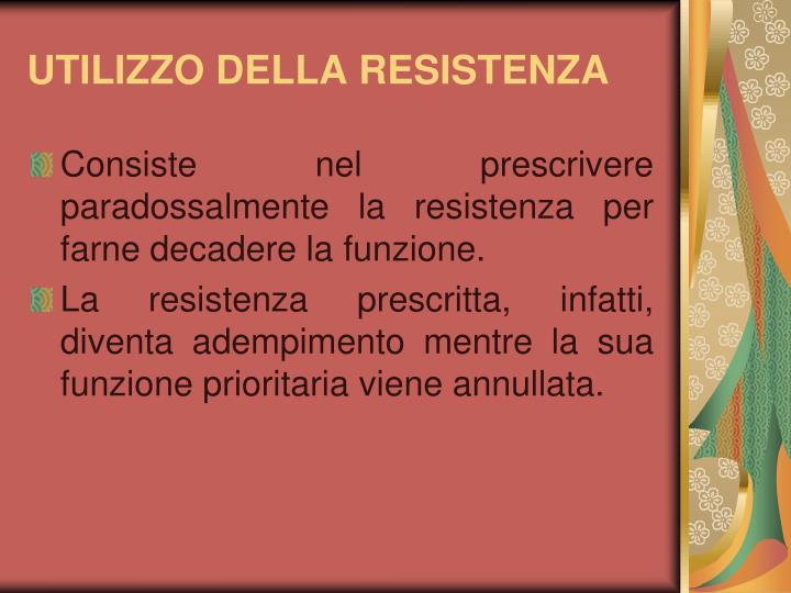 UTILIZZO DELLA RESISTENZA