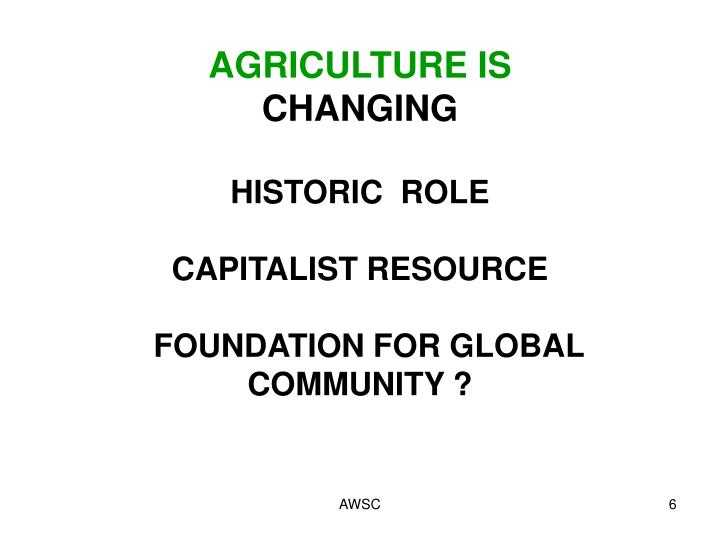 AGRICULTURE IS