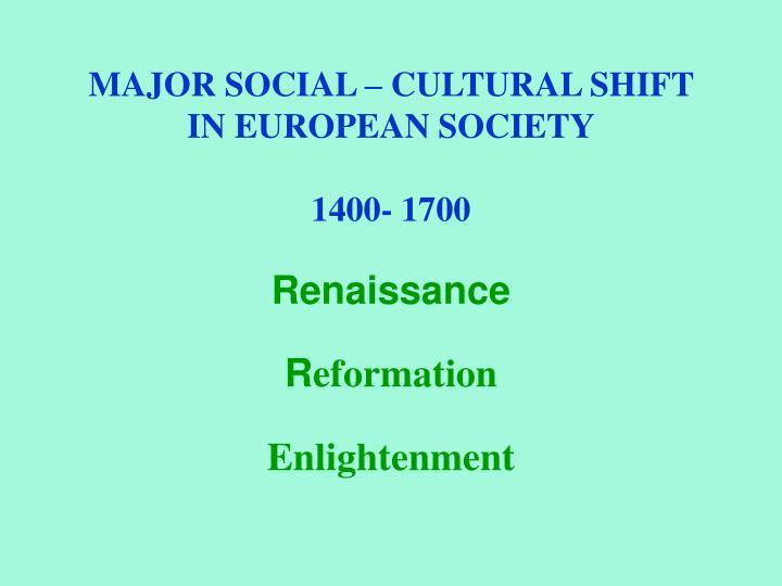 MAJOR SOCIAL – CULTURAL SHIFT