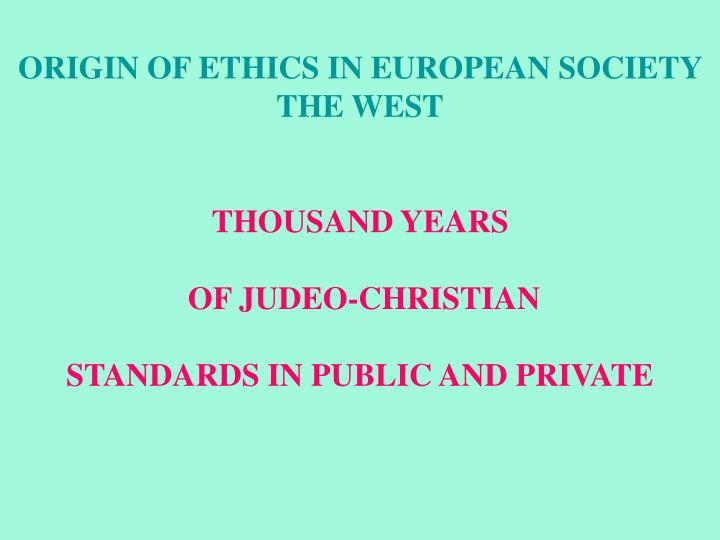 ORIGIN OF ETHICS IN EUROPEAN SOCIETY THE WEST