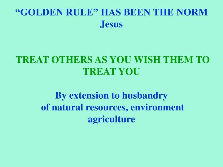 """""""GOLDEN RULE"""" HAS BEEN THE NORM"""