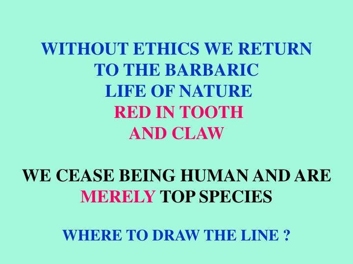 WITHOUT ETHICS WE RETURN