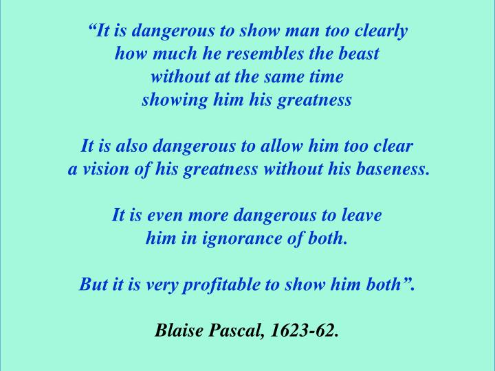 """""""It is dangerous to show man too clearly"""