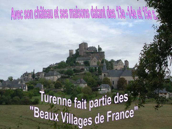 Avec son château et ses maisons datant des 13e -14e et 15e s.