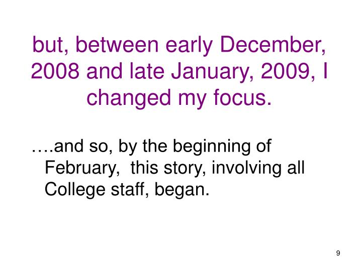 but, between early December, 2008 and late January, 2009, I changed my focus.