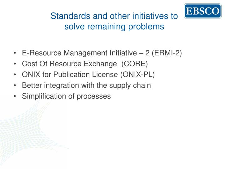 Standards and other initiatives to solve remaining problems