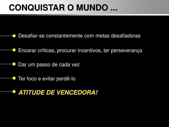 CONQUISTAR O MUNDO ...