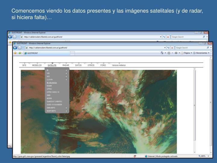 Comencemos viendo los datos presentes y las imágenes satelitales (y de radar, si hiciera falta)…
