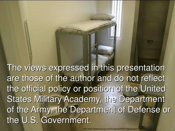 The views expressed in this presentation are those of the author and do not reflect the official policy or position of the United States Military Academy, the Department of the Army, the Department of Defense or the U.S. Government.