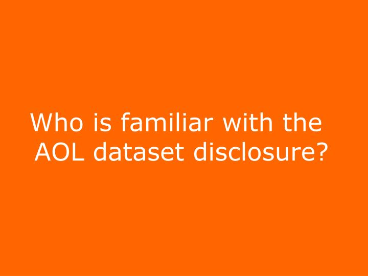 Who is familiar with the AOL dataset disclosure?