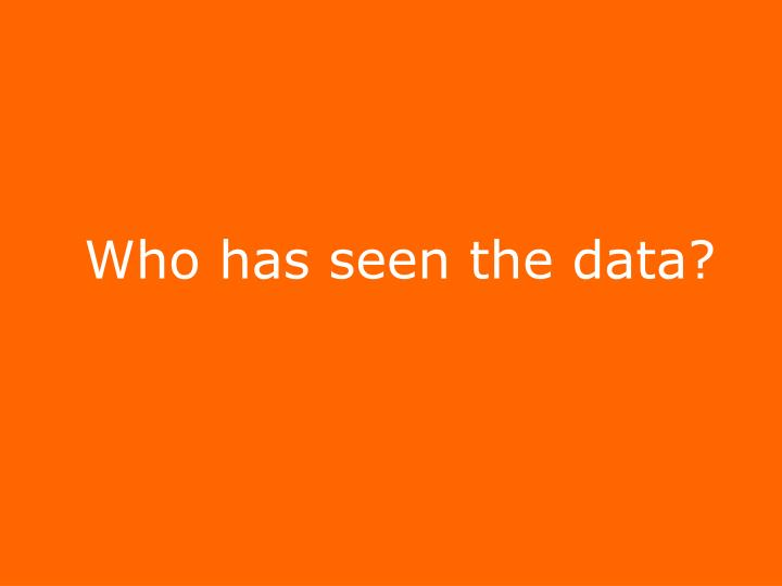 Who has seen the data?
