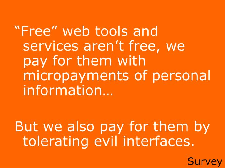 """""""Free"""" web tools and services aren't free, we pay for them with micropayments of personal information…"""