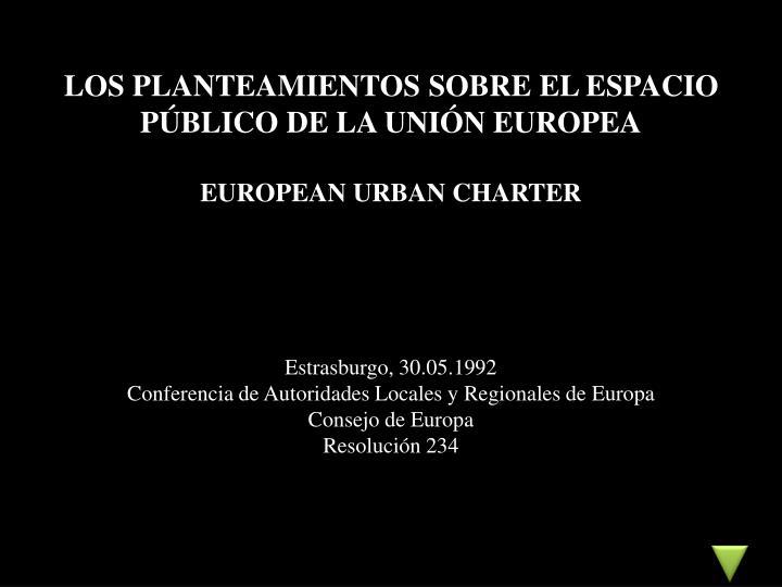 LOS PLANTEAMIENTOS SOBRE EL ESPACIO PÚBLICO DE LA UNIÓN EUROPEA