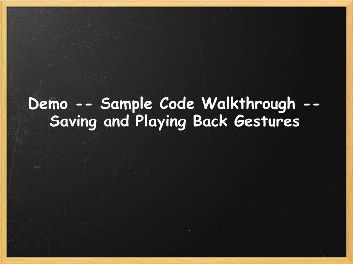 Demo -- Sample Code Walkthrough -- Saving and Playing Back Gestures