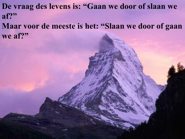 "De vraag des levens is: ""Gaan we door of slaan we af?"""