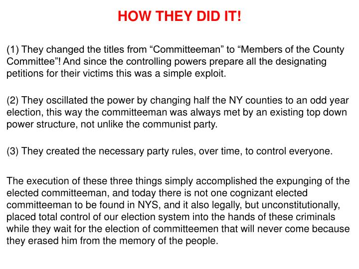 "(1) They changed the titles from ""Committeeman"" to ""Members of the County Committee""! And since the controlling powers prepare all the designating petitions for their victims this was a simple exploit."