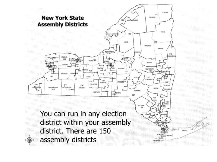 You can run in any election district within your assembly district. There are 150 assembly districts