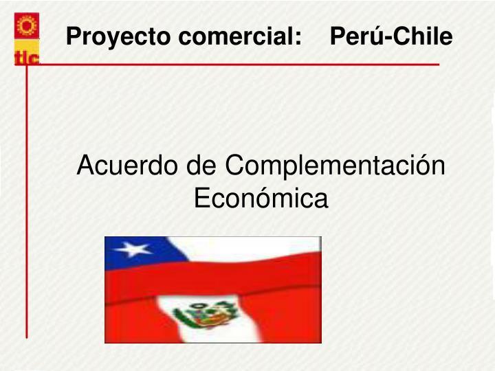 Proyecto comercial:    Perú-Chile