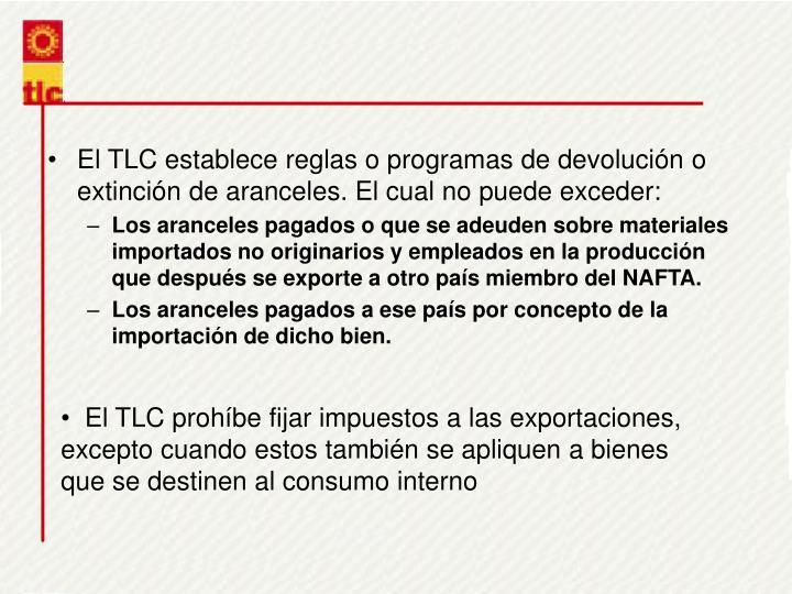 El TLC establece reglas o programas de devolucin o extincin de aranceles. El cual no puede exceder: