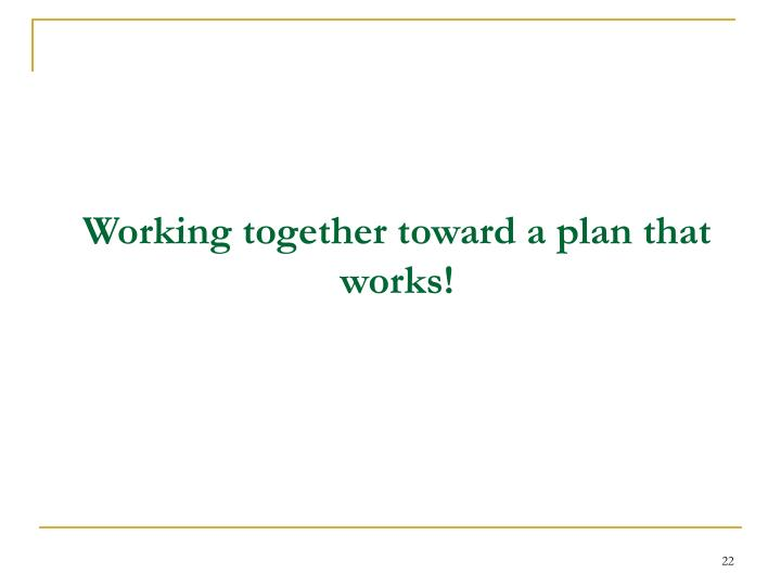 Working together toward a plan that works!