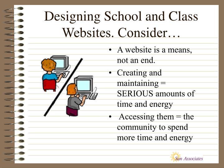 Designing School and Class Websites. Consider…