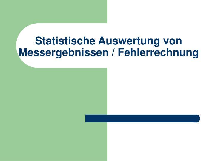 Statistische Auswertung von Messergebnissen / Fehlerrechnung