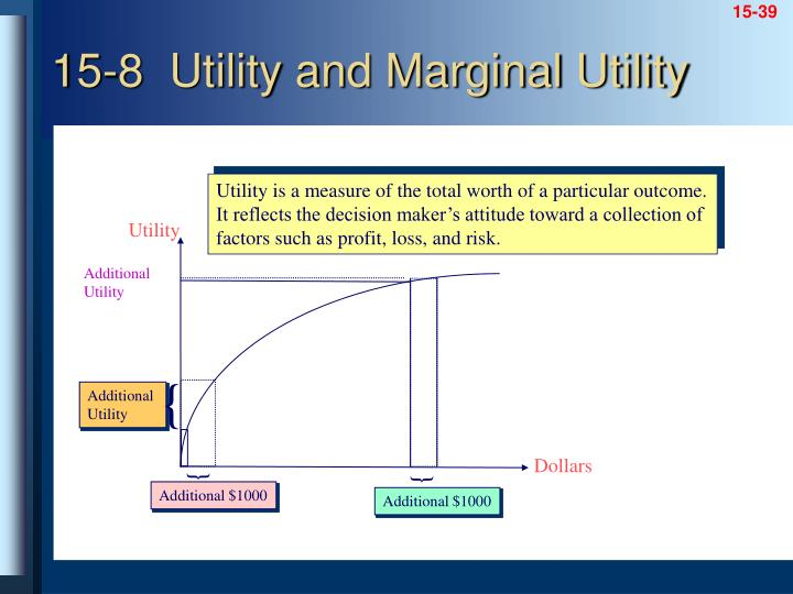 Utility is a measure of the total worth of a particular outcome.