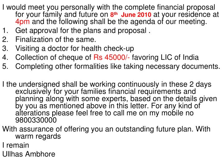 I would meet you personally with the complete financial proposal for your family and future on